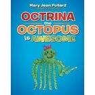 Octrina the Octopus Is Awesome by Mary Jean Pollard (Paperback, 2013)