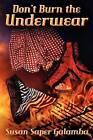 Don't Burn the Underwear by Susan Saper Galamba (Paperback / softback, 2012)