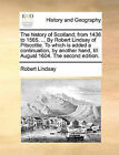 The History of Scotland; From 1436 to 1565. ... by Robert Lindsay of Pitscottie. to Which Is Added a Continuation, by Another Hand, Till August 1604. the Second Edition. by Robert Lindsay (Paperback / softback, 2010)