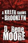 A Killer Grows in Brooklyn by D Rene Moore (Paperback / softback, 2009)