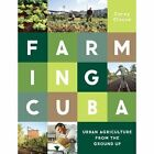 Farming Cuba: Urban Agriculture from the Ground Up by Carey Clouse (Paperback, 2014)