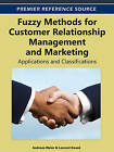 Fuzzy Methods for Customer Relationship Management and Marketing: Applications and Classifications by Idea Group,U.S. (Hardback, 2012)