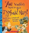 You Wouldn't Want to Meet Typhoid Mary!: A Deadly Cook You'd Rather Not Know by Jacqueline Morley (Hardback, 2013)
