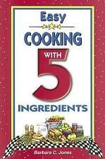 Easy Cooking with 5 Ingredients by Barbara C. Jones (2001, Paperback)