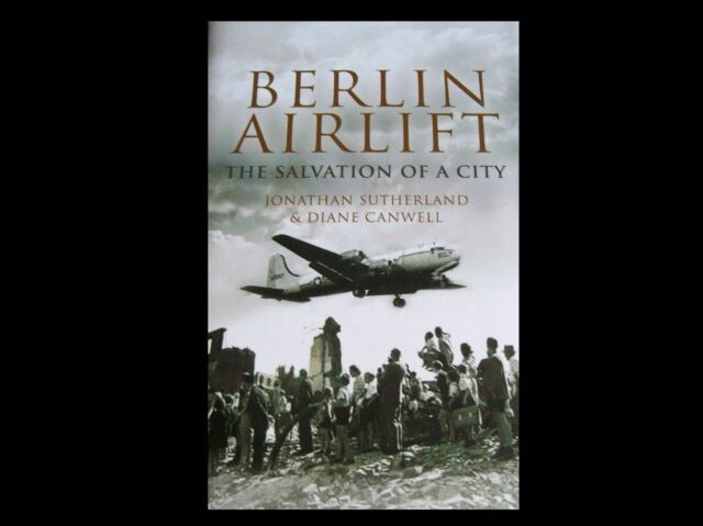 Berlin Airlift: The Salvation of a City, Sutherland, Jonathan, Canwell, Diane, N