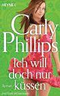 Ich will doch nur küssen von Carly Phillips (2012, Taschenbuch)