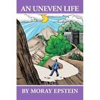 an Uneven Life 9781425997434 by Moray Epstein Book