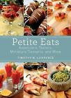 Petite Eats : Appetizers, Tasters, Miniature Desserts, and More by Timothy W. Lawrence (2013, Paperback)