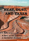 Heat, Dust, and Taxes: A Story of Tax Schemes in Australia's Outback by Lex Fullarton (Hardback, 2014)