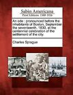 An Ode: Pronounced Before the Inhabitants of Boston, September the Seventeenth, 1830, at the Centennial Celebration of the Settlement of the City. by Charles Sprague (Paperback / softback, 2012)
