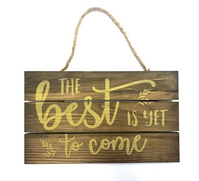 Outshine The Best Is Yet To Come Wooden Motivational Sign
