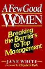 A Few Good Women : Breaking the Barriers to Top Management by Jane White (1992, Hardcover)