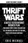 Almost Free Money: Thrift Wars : A Battle-Tested Internet Business Plan: Find Hidden Thrift Stores Treasure and Sell on Amazon, EBay and Etsy for Huge Profits with Online Arbitrage by Eric Michael (2014, Paperback)