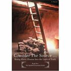 Consider The Source . 9780595429127 by Jim Young Book