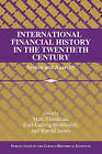 International Financial History in the Twentieth Century: System and Anarchy by Cambridge University Press (Paperback, 2010)