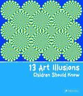 13 Art Illusions Children Should Know by Silke Vry (2012, Hardcover)