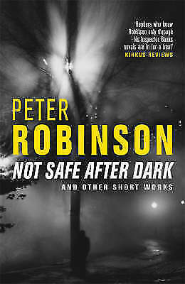 1 of 1 - Not Safe After Dark: And Other Works, Robinson, Peter, Very Good Book