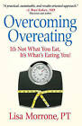 Overcoming Overeating: It's Not What You Eat, It's What's Eating You! by Lisa Morrone (Paperback, 2009)