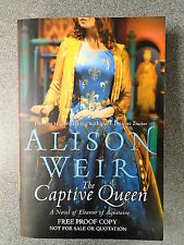 THE CAPTIVE QUEEN by ALSION WEIR-HUTCHINSON BOOKS 2010*PROOF COPY*UK POST £3.25