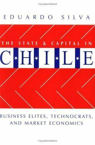 State and Capital in Chile : Business Elites, Technocrats, and Market Economics