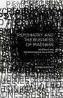 Psychiatry and the Business of Madness: An Ethical and by Bonnie Burstow (Hardback, 2015)