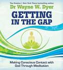 Getting in the Gap: Making Conscious Contact with God Through Meditation by Dr. Wayne W. Dyer (Paperback, 2014)