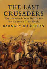 The Last Crusaders: The Hundred-Year Battle for the Centre of the World by Barnaby Rogerson (Hardback, 2010)