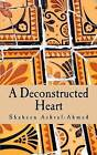 A Deconstructed Heart by Shaheen Ashraf-Ahmed (Paperback / softback, 2013)