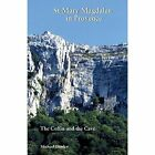 Mary Magdalen in Provence: The Coffin and the Cave by Michael Donley (Paperback, 2008)