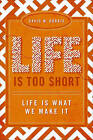 Life Is Too Short: Life Is What We Make It by David W Dorris (Paperback / softback, 2011)