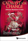 Catalyst for Change: Chinese Business in Asia by World Scientific Publishing Co Pte Ltd (Hardback, 2013)