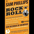 Sam Phillips The Man Who Invented Rock N Roll 634457245327