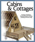 Cabins & Cottages: The Basics of Building a Getaway Retreat for Hunting, Camping, and Rustic Living by Fox Chapel Publishing (Paperback, 2011)