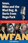 Imus, Mike and the Mad Dog, & Doris from Rego Park  : The Groundbreaking History of Wfan by Tim Sullivan (Hardback, 2013)