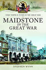 Maidstone in the Great War by Stephen Wynn (Paperback, 2017)