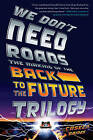 We Don't Need Roads: The Making of the Back to the Future Trilogy by Caseen Gaines (Paperback, 2015)