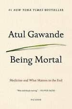 Being Mortal : Illness, Medicine and What Matters in the End by Atul Gawande (2017, Paperback)