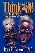 Think about It! : The Question Book for Those Curious about Race by Ronald L....