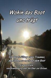 Buch Wohin Das Boot Uns Trägt - Von Brandenburg über Die Oder Zur Ostsee Gute WäRmeerhaltung