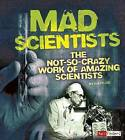 Mad Scientists: The Not-So-Crazy Work of Amazing Scientists by Sally Lee (Paperback / softback, 2014)