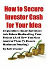 How to Secure Investor Cash for Your Idea: 20 Questions Smart Investors Ask Before Bankrolling Your Project (and How You Must Answer Them to Ensure Maximum Funding) by Rob W Gramer, MR Rob W Gramer (Paperback / softback, 2014)