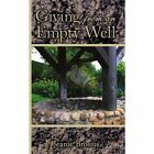 Giving From an Empty Well 9781434354549 by Jeanie L Brosius Paperback