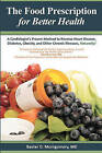 The Food Prescription for Better Health: A Cardiologists Proven Method to Reverse Heart Disease, Diabetes, Obesity, and Other Chronic Illnesses Naturally! by Baxter D Montgomery MD (Paperback / softback, 2011)