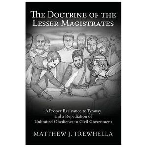 Doctrine-of-the-Lesser-Magistrates-A-Proper-Resistance-to-Tyranny-and-a-Rep