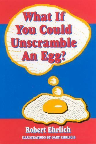 What If You Could Unscramble an Egg? by Robert Ehrlich
