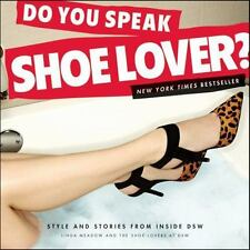 Do You Speak Shoe Lover? : Style and Stories from Inside DSW by Linda Meadow ...