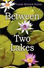 Between Two Lakes 9781456070823 by Lucia Kiersch Haase Paperback