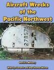 Aircraft Wrecks of the Pacific Northwest by David L McCurry (Paperback / softback, 2013)