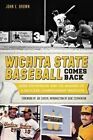 Wichita State Baseball Comes Back: Gene Stephenson and the Making of a Shocker Championship Tradition by John E Brown (Paperback / softback, 2014)