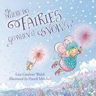 Where Do Fairies Go When it Snows by Liza Gardner Walsh (Hardback, 2015)